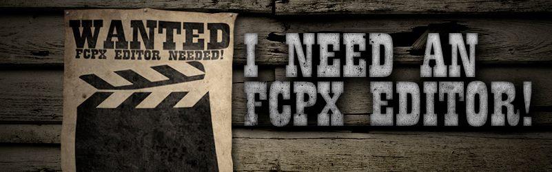 I Need an FCP X Editor!